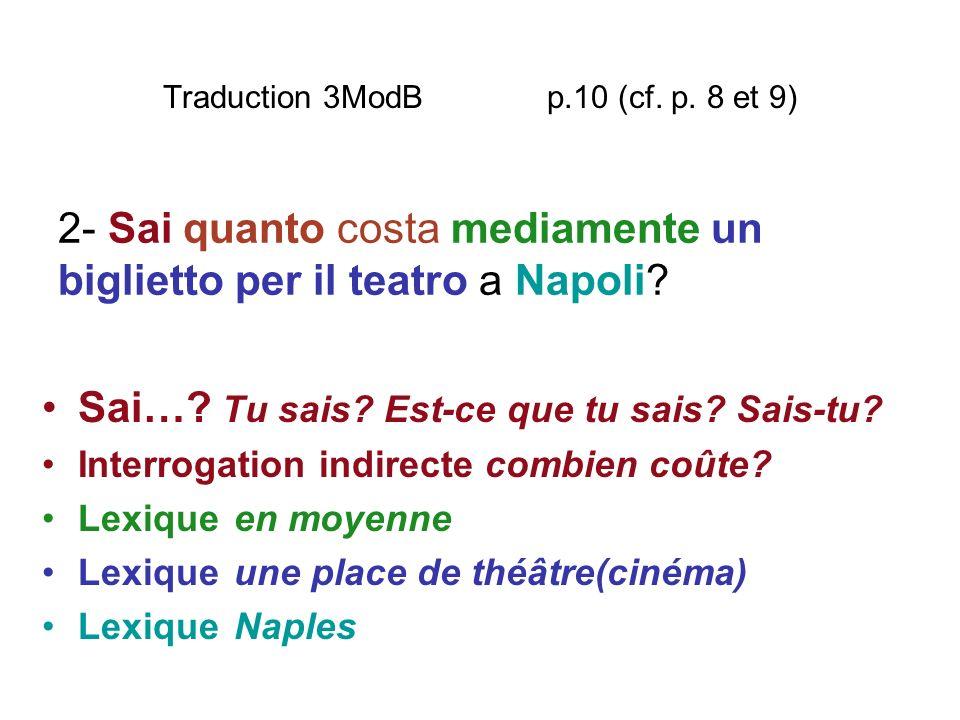 Traduction 3ModB p.10 (cf. p. 8 et 9) Sai…? Tu sais? Est-ce que tu sais? Sais-tu? Interrogation indirecte combien coûte? Lexique en moyenne Lexique un