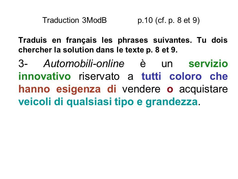 Traduction 3ModB p.10 (cf. p. 8 et 9) Traduis en français les phrases suivantes. Tu dois chercher la solution dans le texte p. 8 et 9. 3- Automobili-o