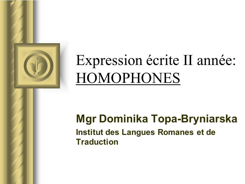 Expression écrite II année: HOMOPHONES Mgr Dominika Topa-Bryniarska Institut des Langues Romanes et de Traduction Być może ta prezentacja wywoła dysku