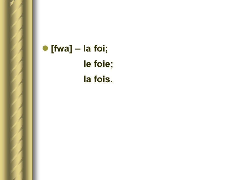 [fwa] – la foi; le foie; la fois.