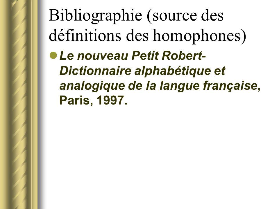 Bibliographie (source des définitions des homophones) Le nouveau Petit Robert- Dictionnaire alphabétique et analogique de la langue française, Paris,