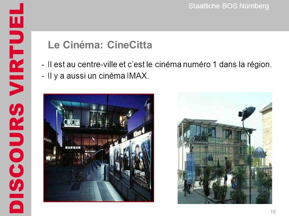 DISCOURS VIRTUEL Staatliche BOS Nürnberg 16 Le Cinéma: CineCitta -Il est au centre-ville et cest le cinéma numéro 1 dans la région.