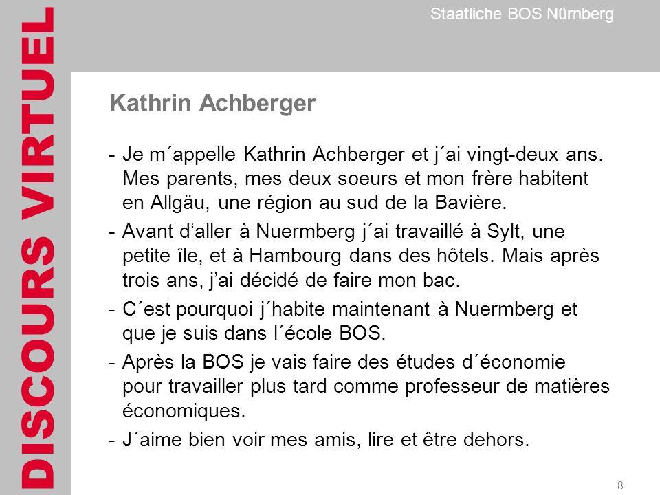 DISCOURS VIRTUEL Staatliche BOS Nürnberg 8 Kathrin Achberger -Je m´appelle Kathrin Achberger et j´ai vingt-deux ans.