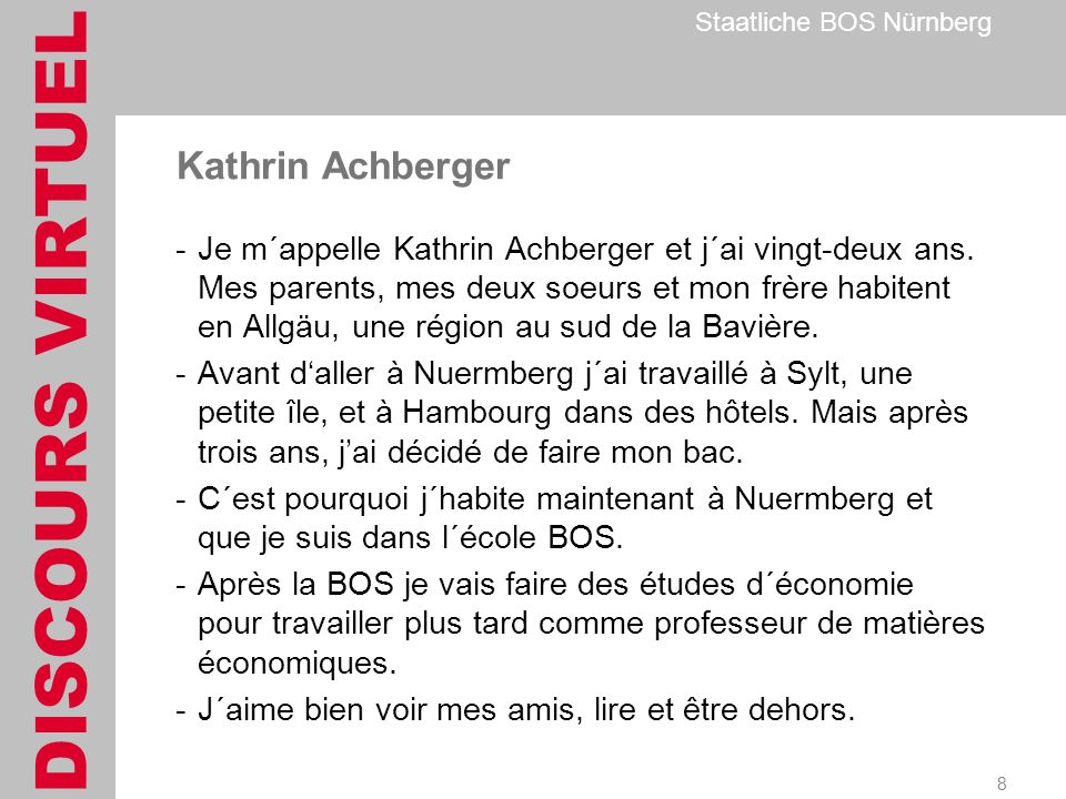 DISCOURS VIRTUEL Staatliche BOS Nürnberg 9 Matthias Götz * 10 août 1980 J´ habite à Nuremberg.