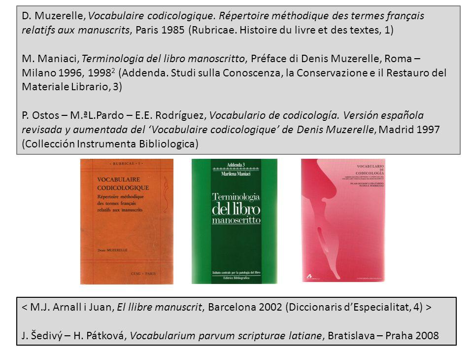 D. Muzerelle, Vocabulaire codicologique. Répertoire méthodique des termes français relatifs aux manuscrits, Paris 1985 (Rubricae. Histoire du livre et