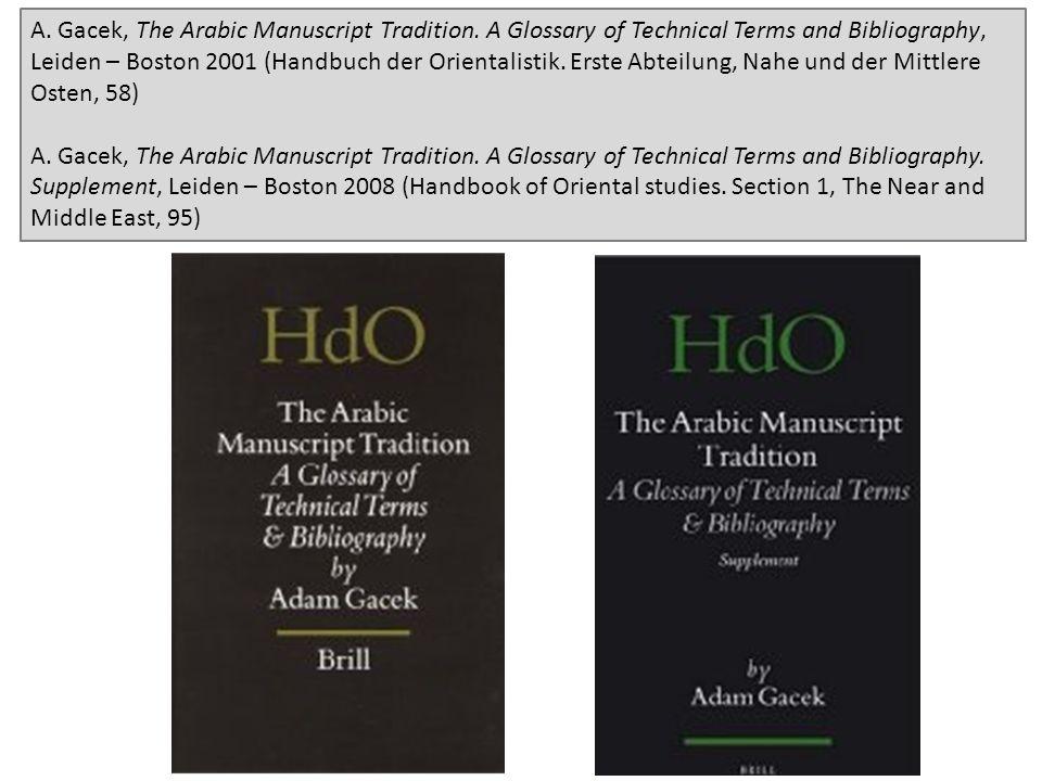 A. Gacek, The Arabic Manuscript Tradition. A Glossary of Technical Terms and Bibliography, Leiden – Boston 2001 (Handbuch der Orientalistik. Erste Abt