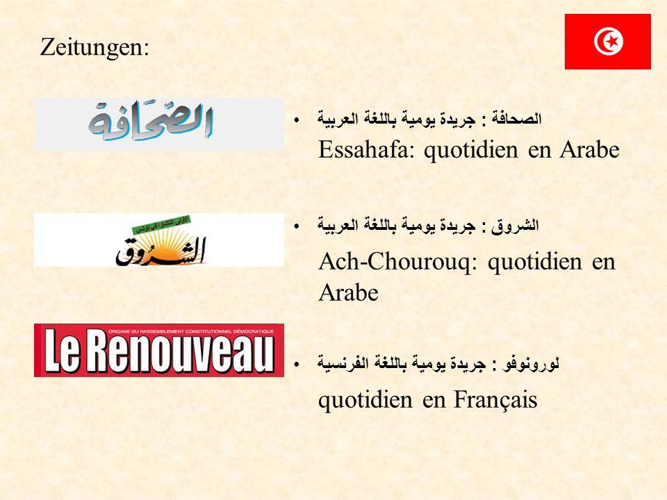 Zeitungen: الصحافة : جريدة يومية باللغة العربية Essahafa: quotidien en Arabe الشروق : جريدة يومية باللغة العربية Ach-Chourouq: quotidien en Arabe لورو
