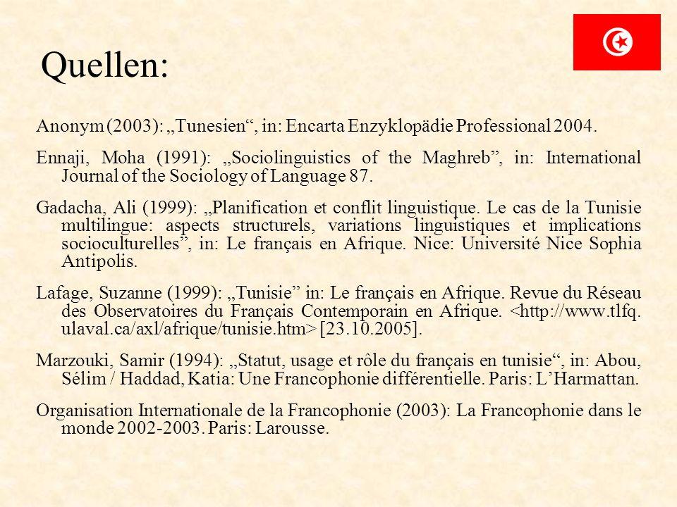 Quellen: Anonym (2003): Tunesien, in: Encarta Enzyklopädie Professional 2004. Ennaji, Moha (1991): Sociolinguistics of the Maghreb, in: International
