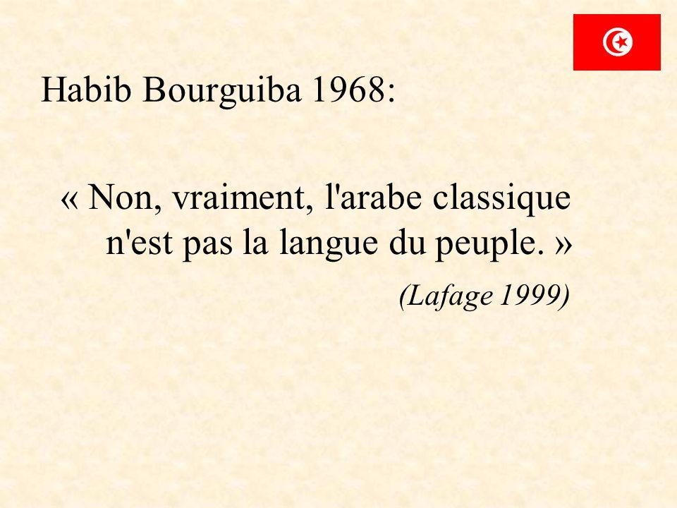 Habib Bourguiba 1968: « Non, vraiment, l'arabe classique n'est pas la langue du peuple. » (Lafage 1999)
