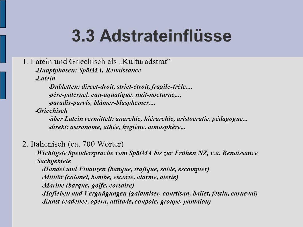 3.3 Adstrateinflüsse 1. Latein und Griechisch als Kulturadstrat Hauptphasen: SpätMA, Renaissance Latein Dubletten: direct-droit, strict-étroit, fragil