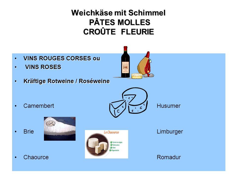 Weichkäse mit Schimmel PÂTES MOLLES CROÛTE FLEURIE VINS ROUGES CORSES ouVINS ROUGES CORSES ou VINS ROSES VINS ROSES Kräftige Rotweine / RoséweineKräft
