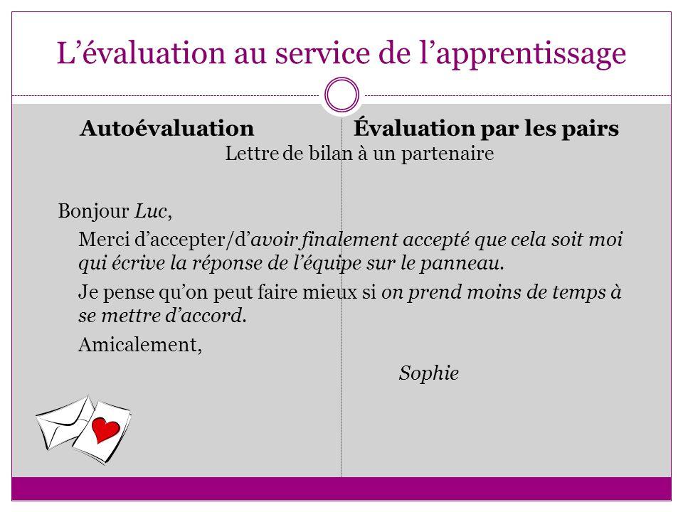 Lévaluation au service de lapprentissage AutoévaluationÉvaluation par les pairs Lettre de bilan à un partenaire Bonjour Luc, Merci daccepter/davoir fi