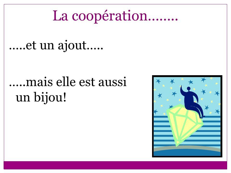 La coopération…….. …..et un ajout….. …..mais elle est aussi un bijou!
