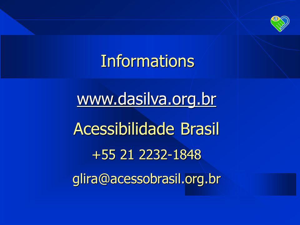 Informations www.dasilva.org.br Acessibilidade Brasil +55 21 2232-1848 glira@acessobrasil.org.br