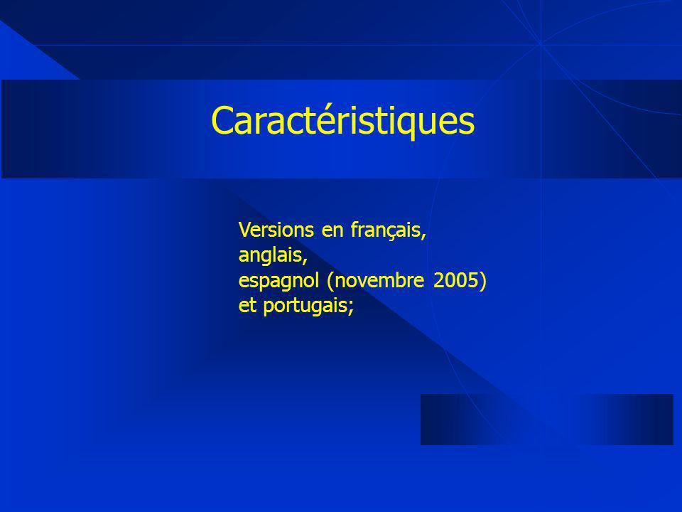 Caractéristiques Versions en français, anglais, espagnol (novembre 2005) et portugais;