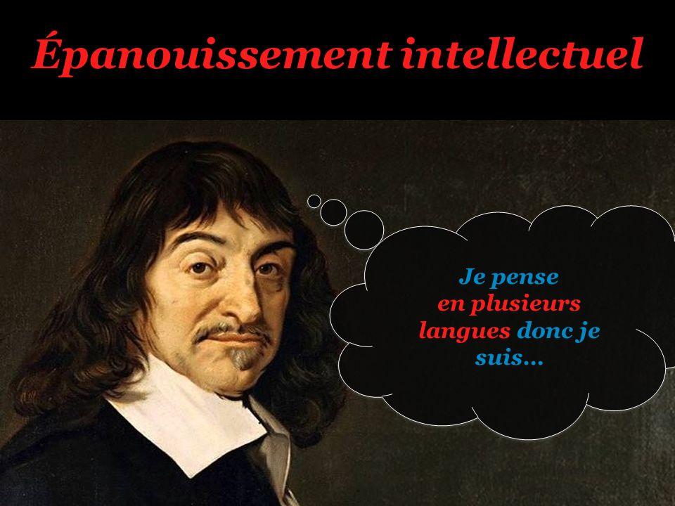 Épanouissement intellectuel Je pense en plusieurs langues donc je suis… Je pense en plusieurs langues donc je suis…