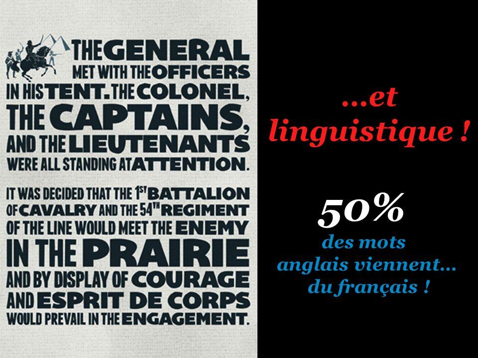 …et linguistique ! 50% des mots anglais viennent… du français !