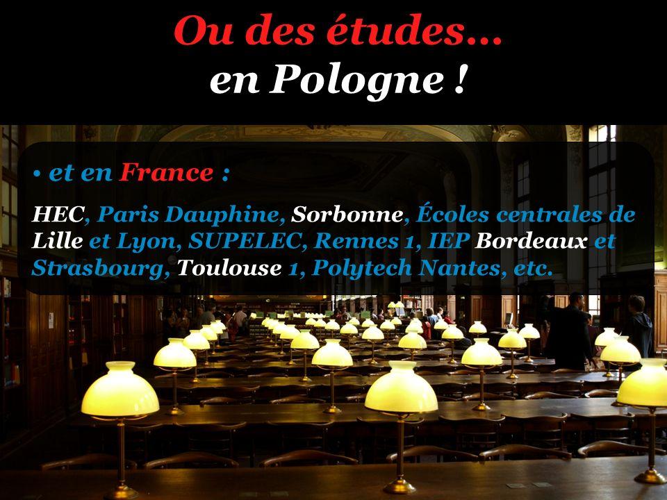 Ou des études… en Pologne ! et en France : HEC, Paris Dauphine, Sorbonne, Écoles centrales de Lille et Lyon, SUPELEC, Rennes 1, IEP Bordeaux et Strasb