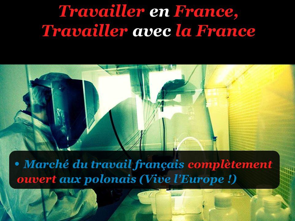 Travailler en France, Travailler avec la France Marché du travail français complètement ouvert aux polonais (Vive lEurope !)