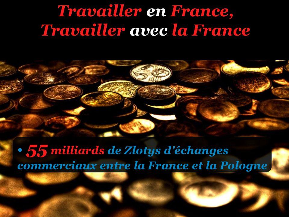 Travailler en France, Travailler avec la France 55 milliards de Zlotys déchanges commerciaux entre la France et la Pologne