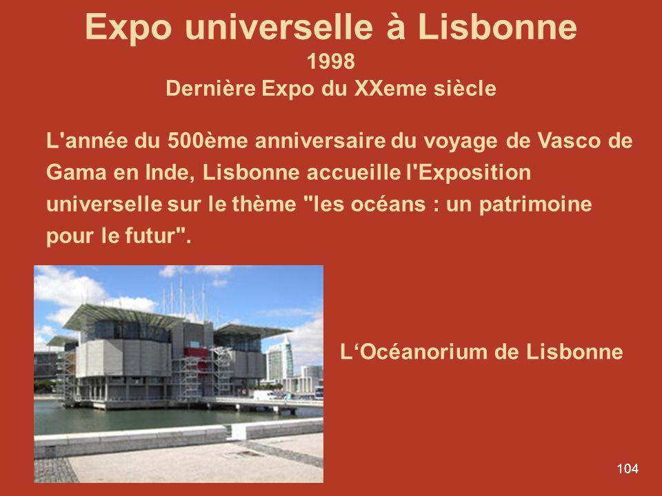 104 Expo universelle à Lisbonne 1998 Dernière Expo du XXeme siècle L'année du 500ème anniversaire du voyage de Vasco de Gama en Inde, Lisbonne accueil