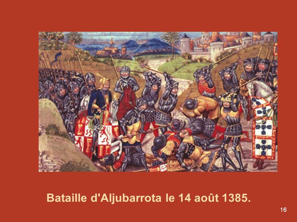 16 Bataille d'Aljubarrota le 14 août 1385.