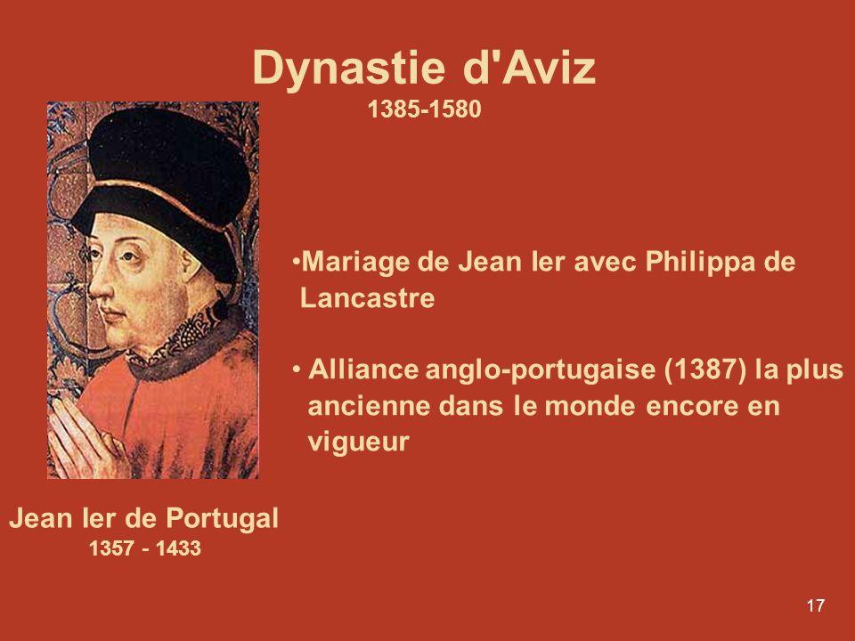 17 Jean Ier de Portugal 1357 - 1433 Mariage de Jean Ier avec Philippa de Lancastre Alliance anglo-portugaise (1387) la plus ancienne dans le monde enc