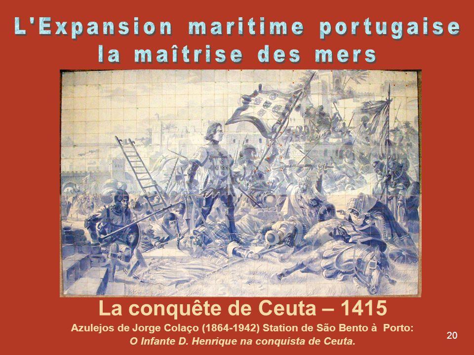 20 La conquête de Ceuta – 1415 Azulejos de Jorge Colaço (1864-1942) Station de São Bento à Porto: O Infante D. Henrique na conquista de Ceuta.