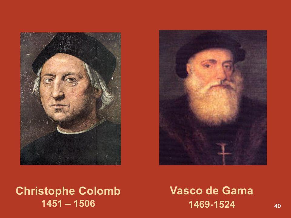 40 Christophe Colomb 1451 – 1506 Vasco de Gama 1469-1524