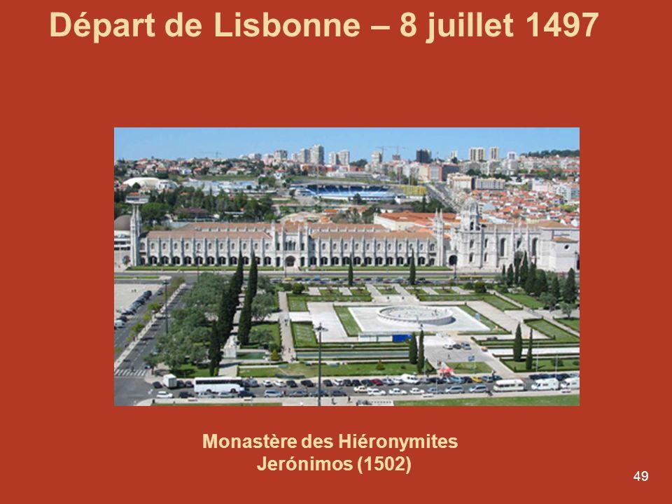 49 Départ de Lisbonne – 8 juillet 1497 Monastère des Hiéronymites Jerónimos (1502)