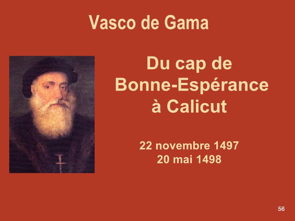 56 Du cap de Bonne-Espérance à Calicut 22 novembre 1497 20 mai 1498 Vasco de Gama
