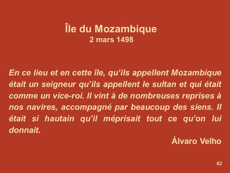 62 En ce lieu et en cette île, quils appellent Mozambique était un seigneur quils appellent le sultan et qui était comme un vice-roi. Il vint à de nom