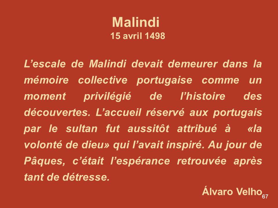 67 Lescale de Malindi devait demeurer dans la mémoire collective portugaise comme un moment privilégié de lhistoire des découvertes. Laccueil réservé
