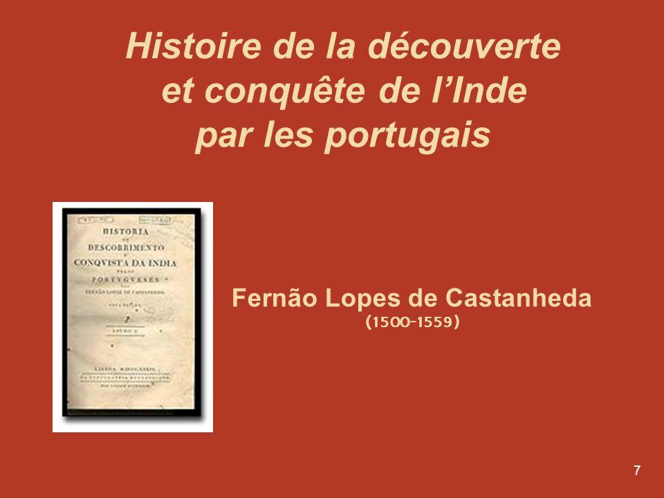 7 Fernão Lopes de Castanheda (1500-1559) Histoire de la découverte et conquête de lInde par les portugais