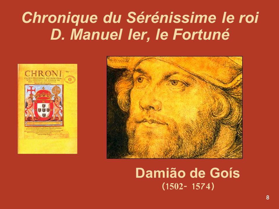 8 Chronique du Sérénissime le roi D. Manuel Ier, le Fortuné Damião de Goís (1502- 1574)
