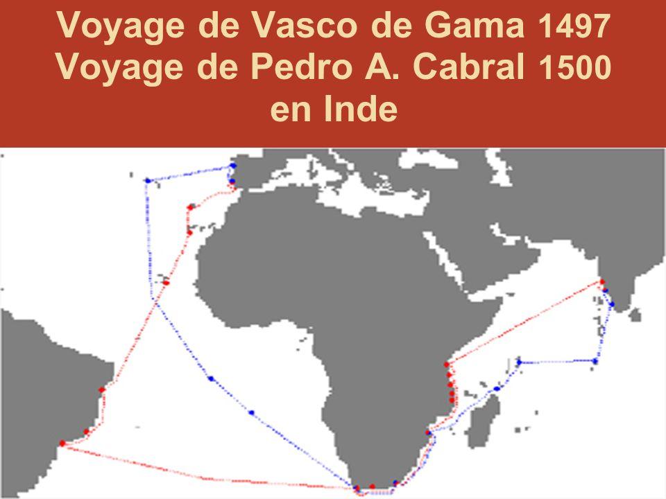 91 Voyage de Vasco de Gama 1497 Voyage de Pedro A. Cabral 1500 en Inde