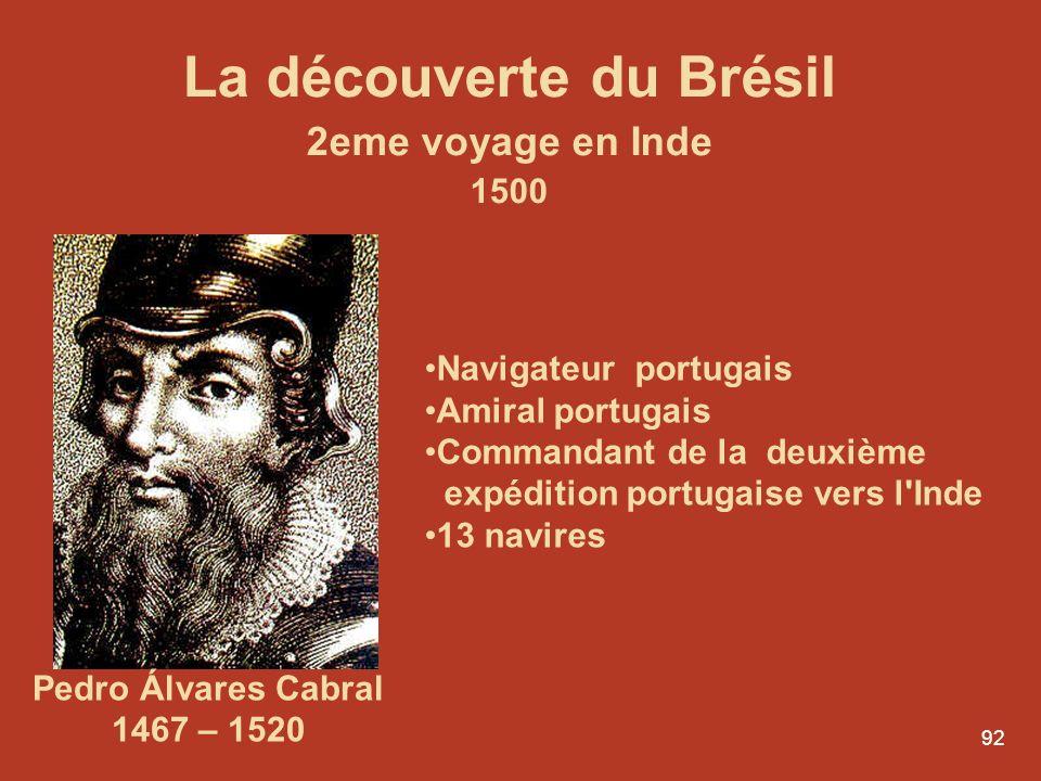 92 La découverte du Brésil 2eme voyage en Inde 1500 Navigateur portugais Amiral portugais Commandant de la deuxième expédition portugaise vers l'Inde