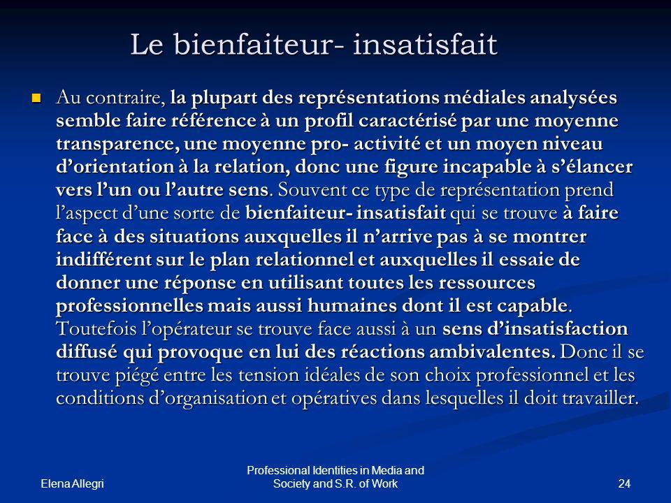 Elena Allegri 24 Professional Identities in Media and Society and S.R. of Work Le bienfaiteur- insatisfait Au contraire, la plupart des représentation