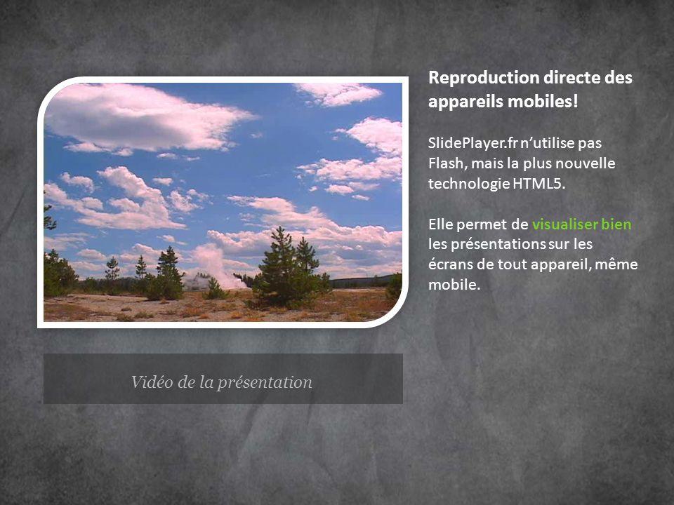 Vidéo de la présentation Reproduction directe des appareils mobiles! SlidePlayer.fr nutilise pas Flash, mais la plus nouvelle technologie HTML5. Elle