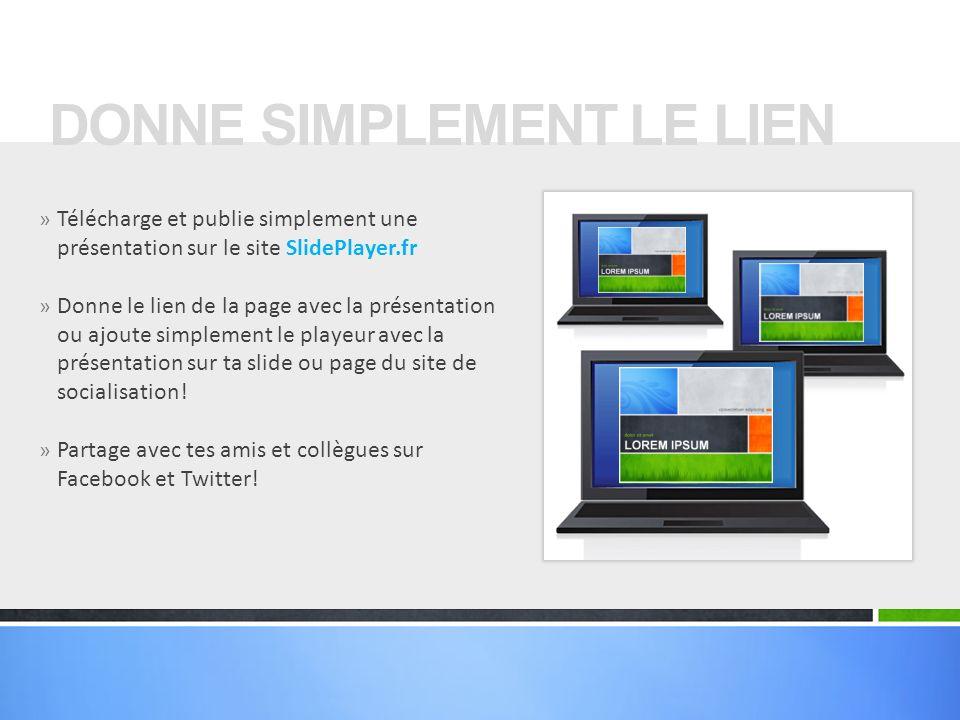 » Télécharge et publie simplement une présentation sur le site SlidePlayer.fr » Donne le lien de la page avec la présentation ou ajoute simplement le