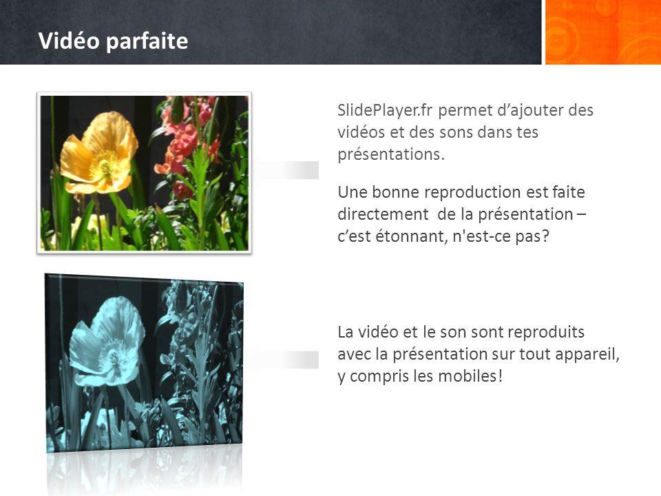 SlidePlayer.fr permet dajouter des vidéos et des sons dans tes présentations. Une bonne reproduction est faite directement de la présentation – cest é