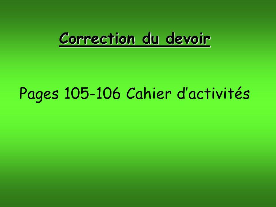 Correction du devoir Pages 105-106 Cahier dactivités