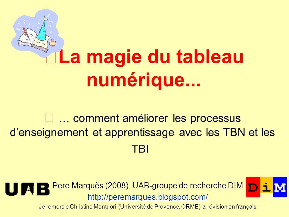 La magie du tableau numérique... Pere Marquès (2008). UAB-groupe de recherche DIM http://peremarques.blogspot.com/ Je remercie Christine Montuori (Uni