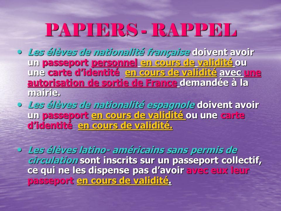 PAPIERS - RAPPEL Les élèves de nationalité française doivent avoir un passeport personnel en cours de validité ou une carte didentité en cours de vali