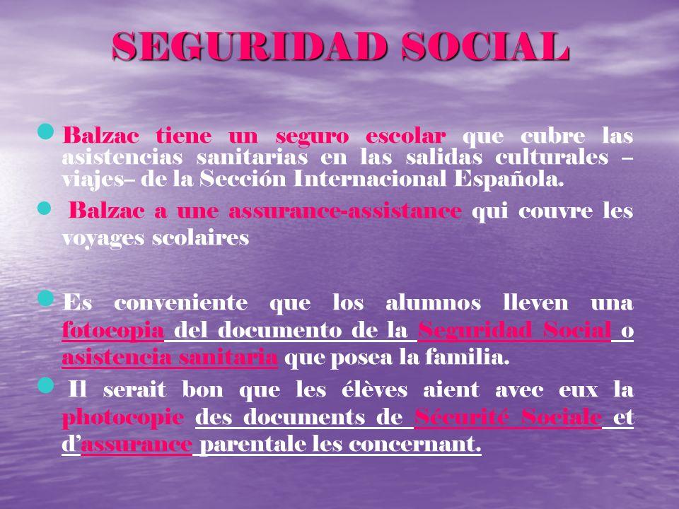 SEGURIDAD SOCIAL Balzac tiene un seguro escolar que cubre las asistencias sanitarias en las salidas culturales – viajes– de la Sección Internacional E