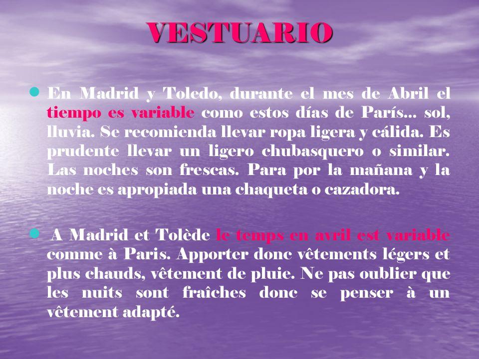 VESTUARIO En Madrid y Toledo, durante el mes de Abril el tiempo es variable como estos días de París... sol, lluvia. Se recomienda llevar ropa ligera