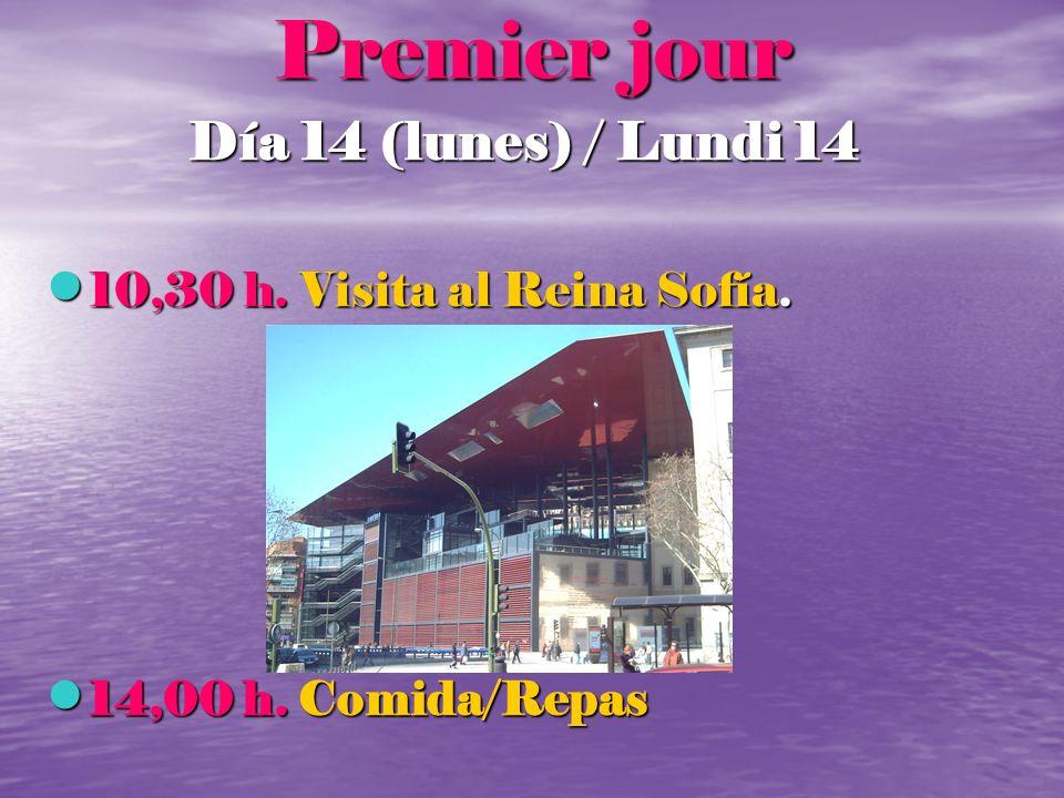 Premier jour Día 14 (lunes) / Lundi 14 10,30 h. Visita al Reina Sofía. 10,30 h. Visita al Reina Sofía. 14,00 h. Comida/Repas 14,00 h. Comida/Repas