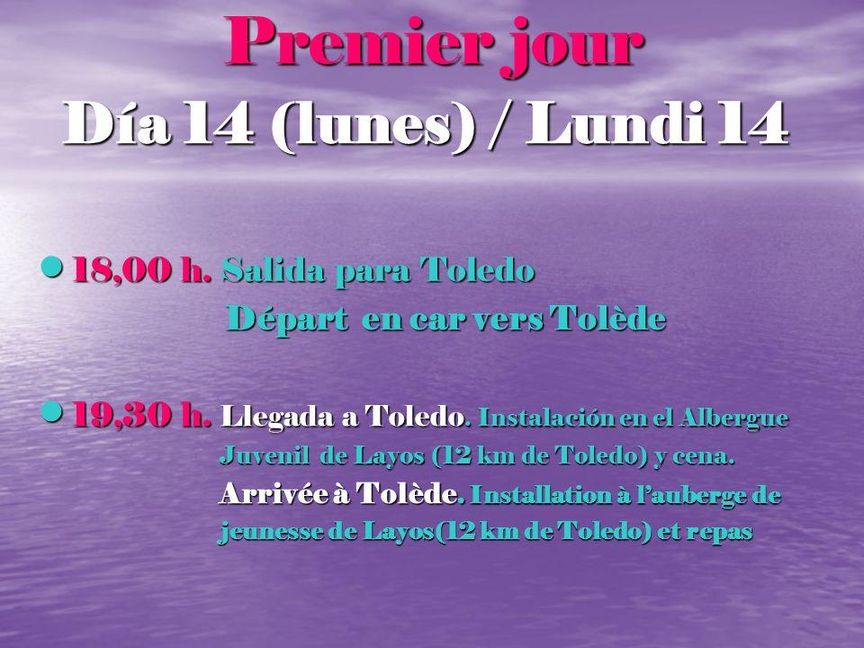 Premier jour Día 14 (lunes) / Lundi 14 18,00 h. Salida para Toledo 18,00 h. Salida para Toledo Départ en car vers Tolède Départ en car vers Tolède 19,