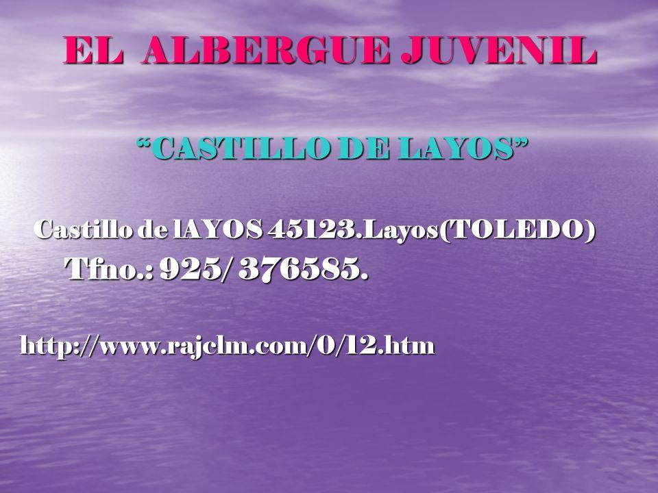 EL ALBERGUE JUVENIL CASTILLO DE LAYOS CASTILLO DE LAYOS Castillo de lAYOS 45123.Layos(TOLEDO) Castillo de lAYOS 45123.Layos(TOLEDO) Tfno.: 925/ 376585