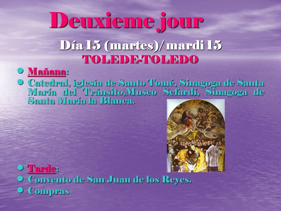 Deuxieme jour Deuxieme jour Día 15 (martes)/ mardi 15 TOLEDE-TOLEDO Mañana: Mañana: Catedral, iglesia de Santo Tomé, Sinagoga de Santa María del Tráns
